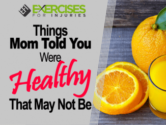 Things Mom Told You Were Healthy That May Not Be