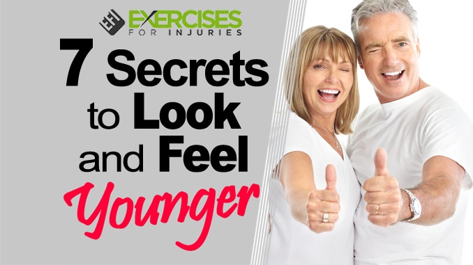 7 Secrets to Looking and Feeling Younger