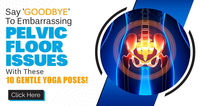 10 Gentle Yoga Poses for a Strong Pelvic Floor
